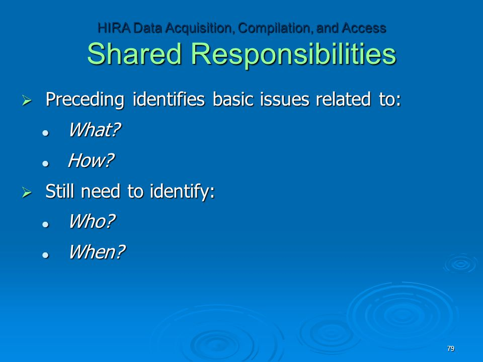 HIRA Data Acquisition, Compilation, and Access Shared Responsibilities  Preceding identifies basic issues related to: What.