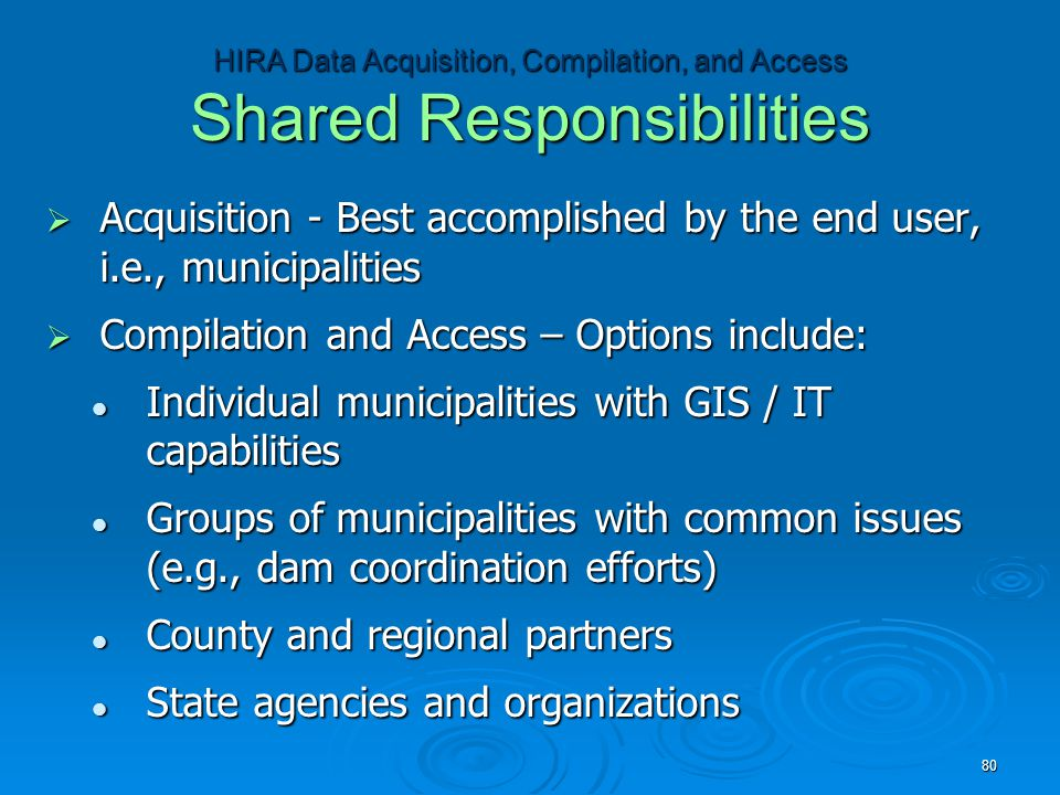 HIRA Data Acquisition, Compilation, and Access Shared Responsibilities  Acquisition - Best accomplished by the end user, i.e., municipalities  Compi