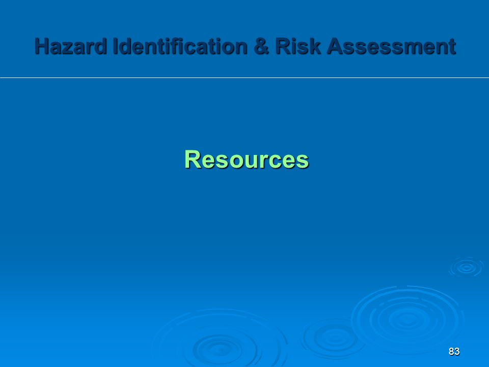 Resources Hazard Identification & Risk Assessment 83
