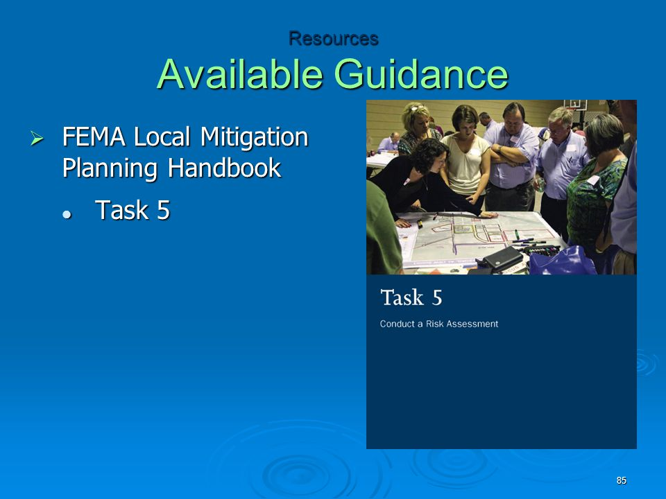 Resources Available Guidance  FEMA Local Mitigation Planning Handbook Task 5 Task 5 85