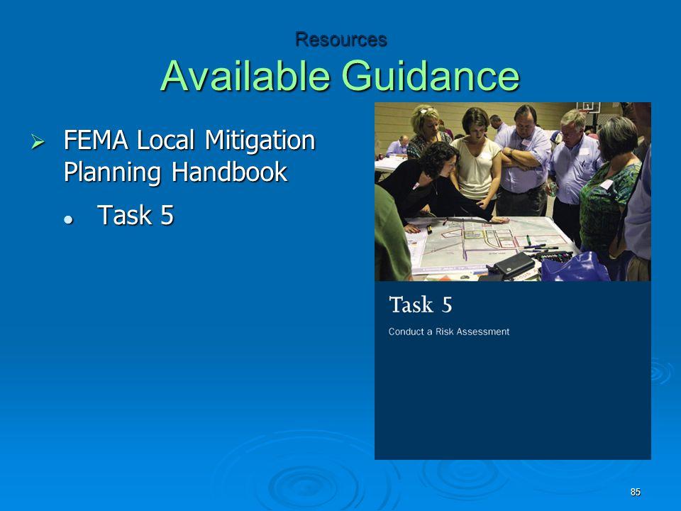 Resources Available Guidance  FEMA Local Mitigation Planning Handbook Task 5 Task 5 85