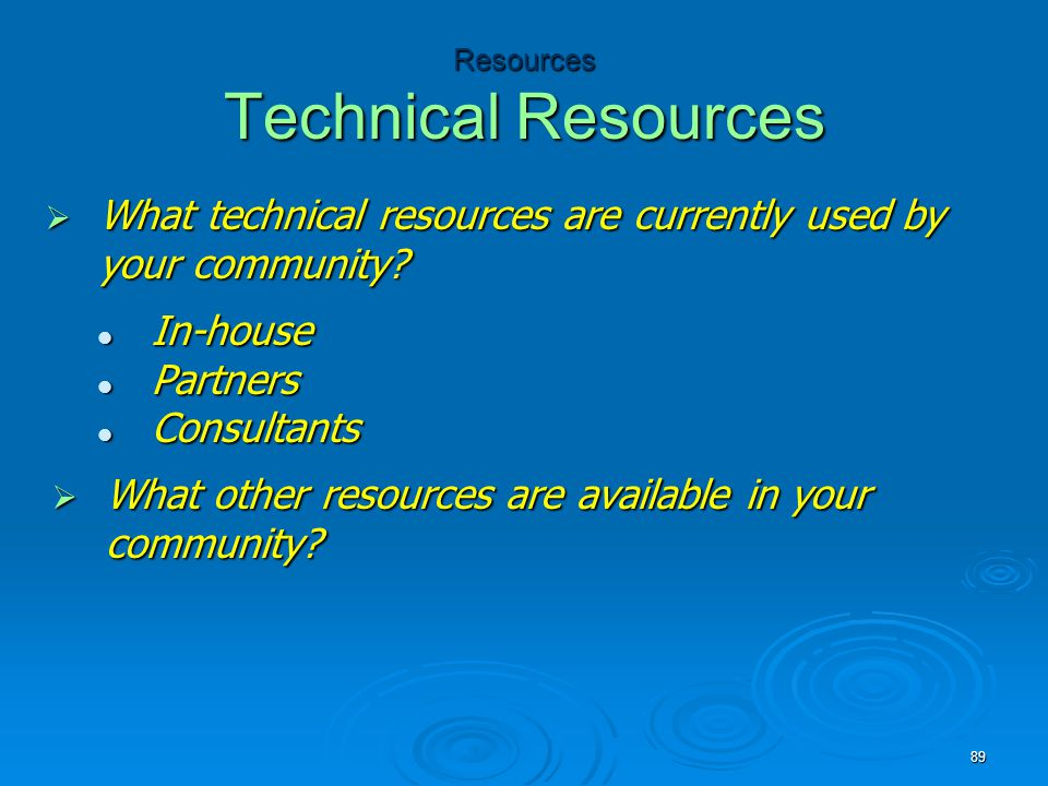 Resources Technical Resources  What technical resources are currently used by your community? In-house In-house Partners Partners Consultants Consult