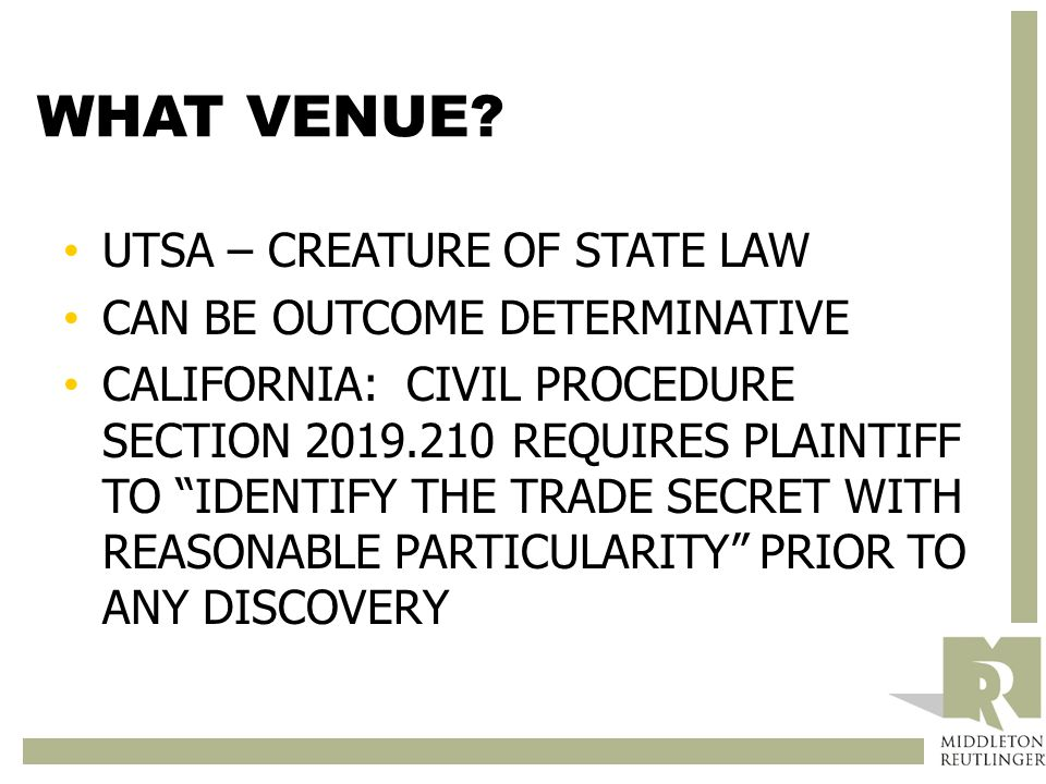 "WHAT VENUE? UTSA – CREATURE OF STATE LAW CAN BE OUTCOME DETERMINATIVE CALIFORNIA: CIVIL PROCEDURE SECTION 2019.210 REQUIRES PLAINTIFF TO ""IDENTIFY THE"