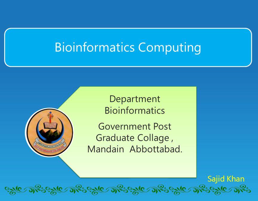 Bioinformatics Computing Department Bioinformatics Government Post Graduate Collage, Mandain Abbottabad.
