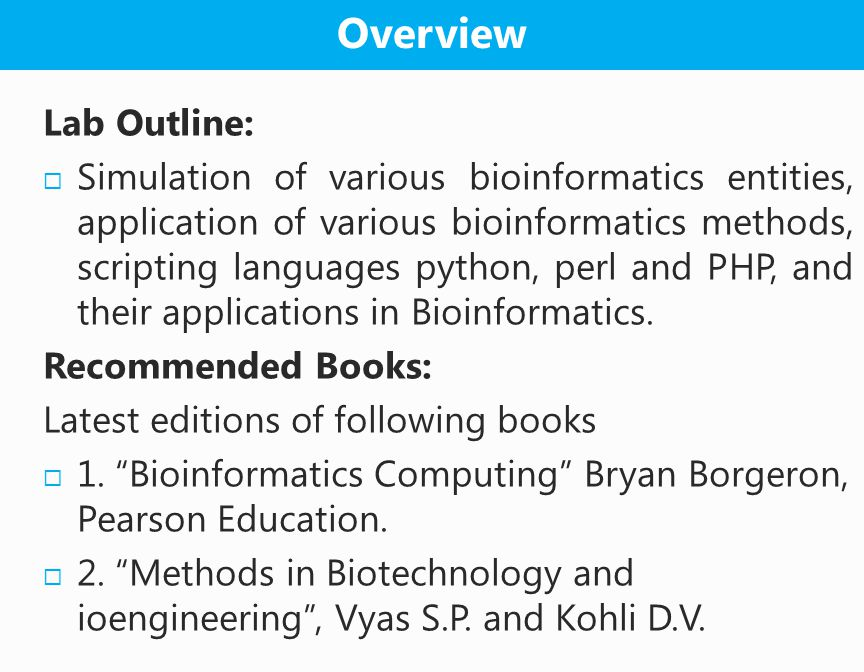 Lab Outline:  Simulation of various bioinformatics entities, application of various bioinformatics methods, scripting languages python, perl and PHP, and their applications in Bioinformatics.