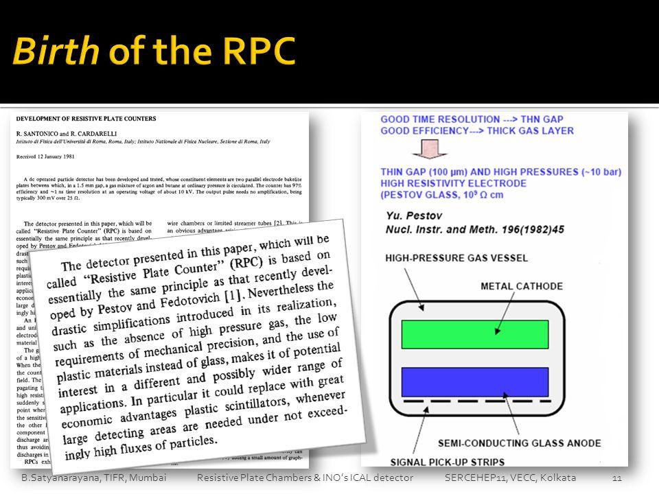 B.Satyanarayana, TIFR, Mumbai Resistive Plate Chambers & INO's ICAL detector SERCEHEP11, VECC, Kolkata 11
