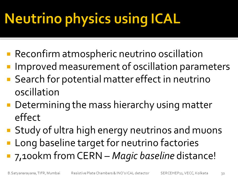  Reconfirm atmospheric neutrino oscillation  Improved measurement of oscillation parameters  Search for potential matter effect in neutrino oscillation  Determining the mass hierarchy using matter effect  Study of ultra high energy neutrinos and muons  Long baseline target for neutrino factories  7,100km from CERN – Magic baseline distance.