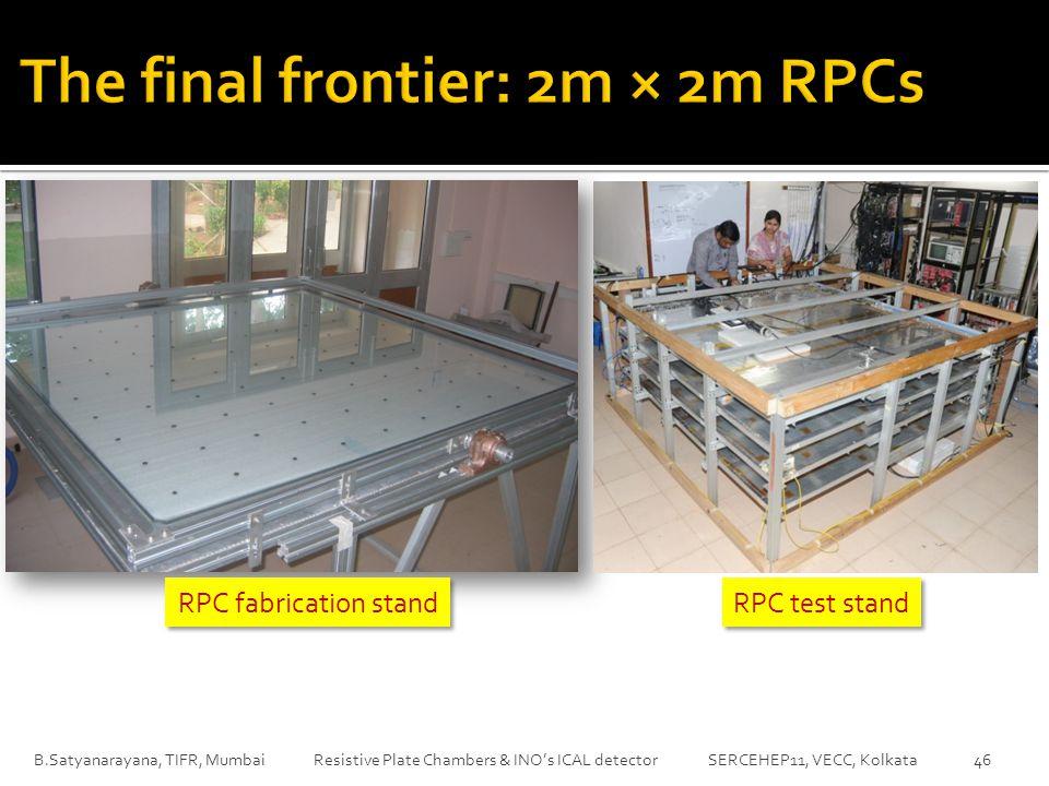 B.Satyanarayana, TIFR, Mumbai Resistive Plate Chambers & INO's ICAL detector SERCEHEP11, VECC, Kolkata RPC fabrication stand RPC test stand 46