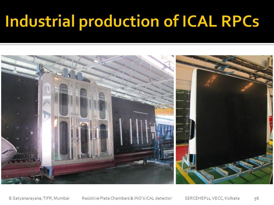 B.Satyanarayana, TIFR, Mumbai Resistive Plate Chambers & INO's ICAL detector SERCEHEP11, VECC, Kolkata 56