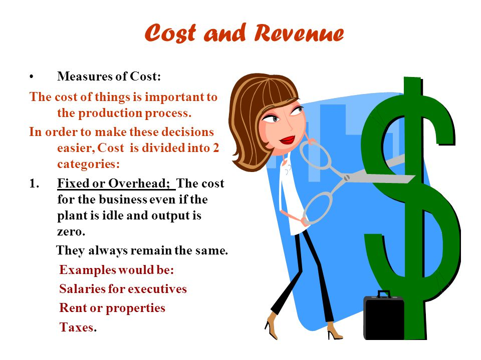 Cost and Revenue Measures of Cost: The cost of things is important to the production process. In order to make these decisions easier, Cost is divided