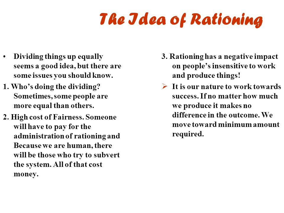 The Idea of Rationing Dividing things up equally seems a good idea, but there are some issues you should know.
