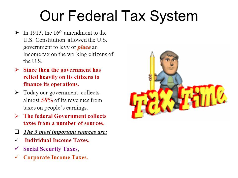 Our Federal Tax System place  In 1913, the 16 th amendment to the U.S. Constitution allowed the U.S. government to levy or place an income tax on the