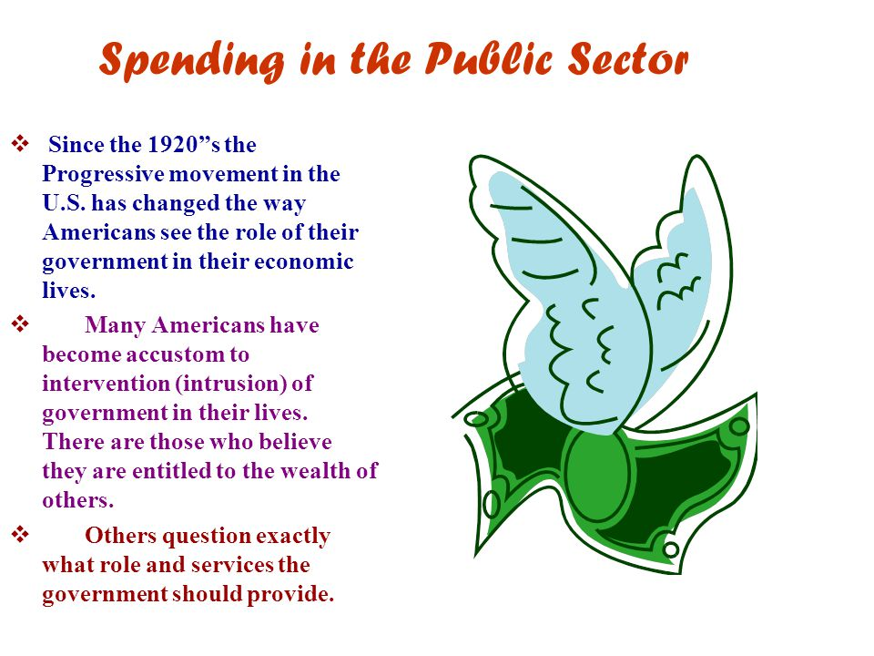 Spending in the Public Sector  Since the 1920 s the Progressive movement in the U.S.
