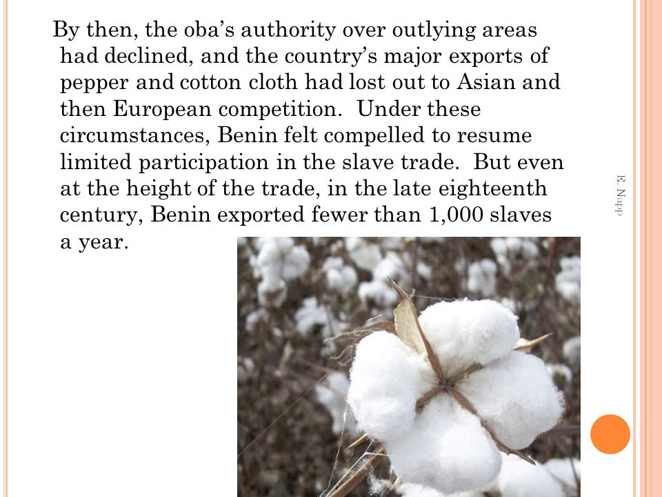 By then, the oba's authority over outlying areas had declined, and the country's major exports of pepper and cotton cloth had lost out to Asian and then European competition.