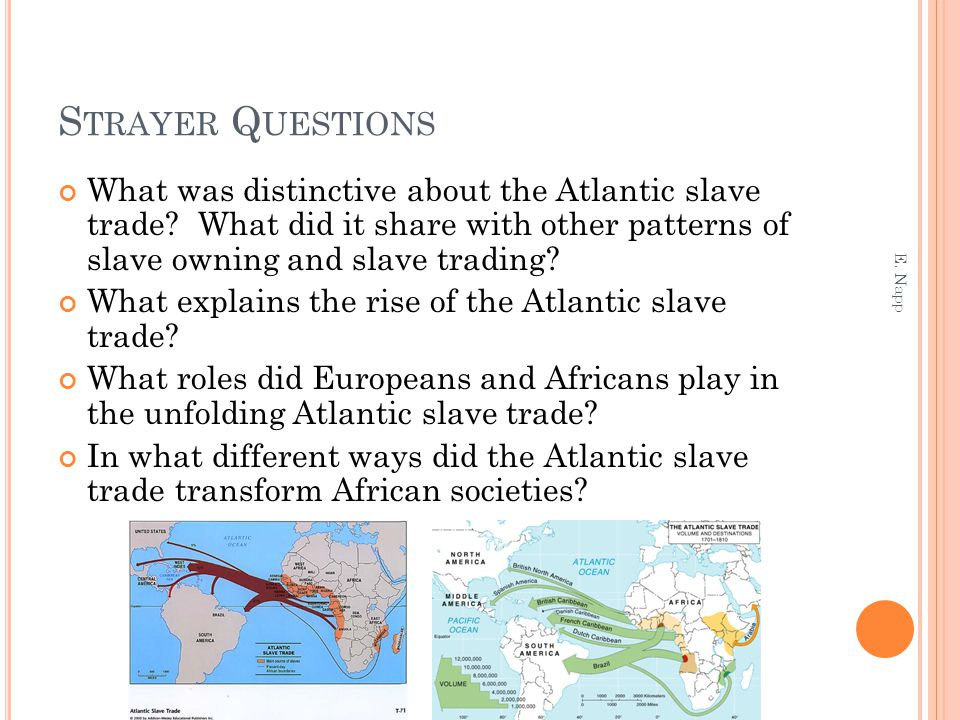 S TRAYER Q UESTIONS What was distinctive about the Atlantic slave trade.