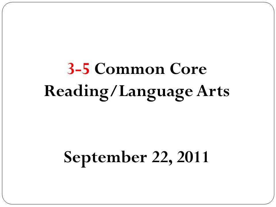 3-5 Common Core Reading/Language Arts September 22, 2011