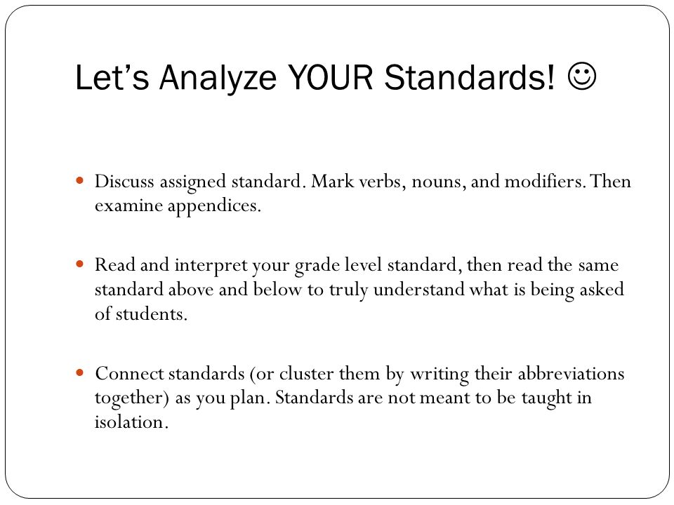 Let's Analyze YOUR Standards. Discuss assigned standard.