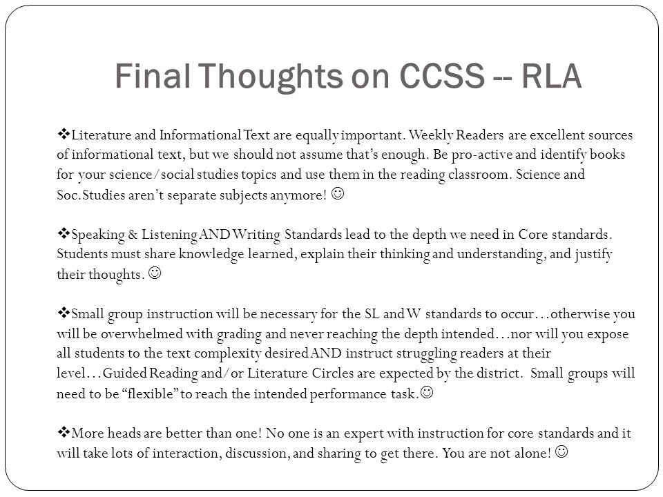 Final Thoughts on CCSS -- RLA  Literature and Informational Text are equally important.