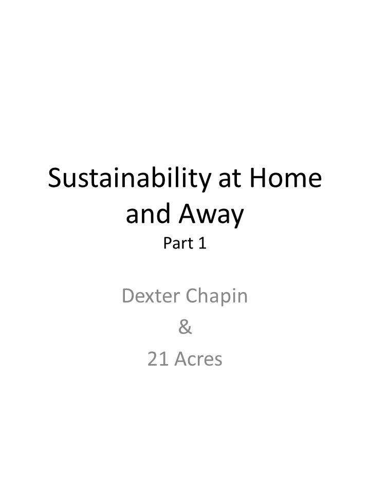 Sustainability at Home and Away Part 1 Dexter Chapin & 21 Acres
