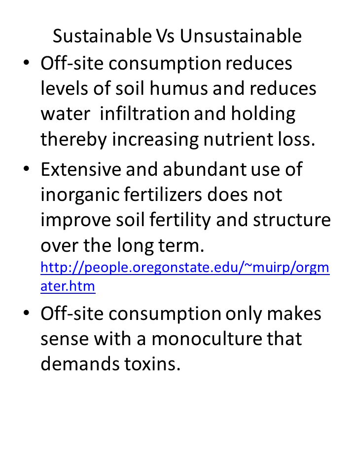 Sustainable Vs Unsustainable Off-site consumption reduces levels of soil humus and reduces water infiltration and holding thereby increasing nutrient loss.