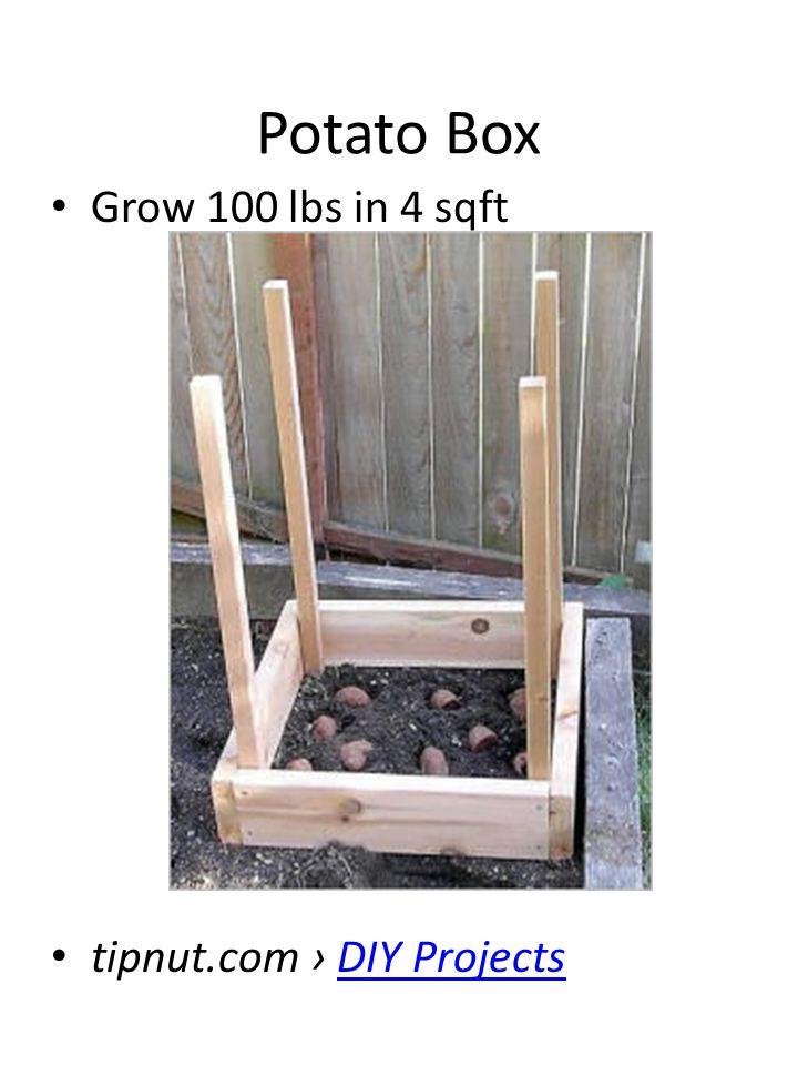 Potato Box Grow 100 lbs in 4 sqft tipnut.com › DIY ProjectsDIY Projects