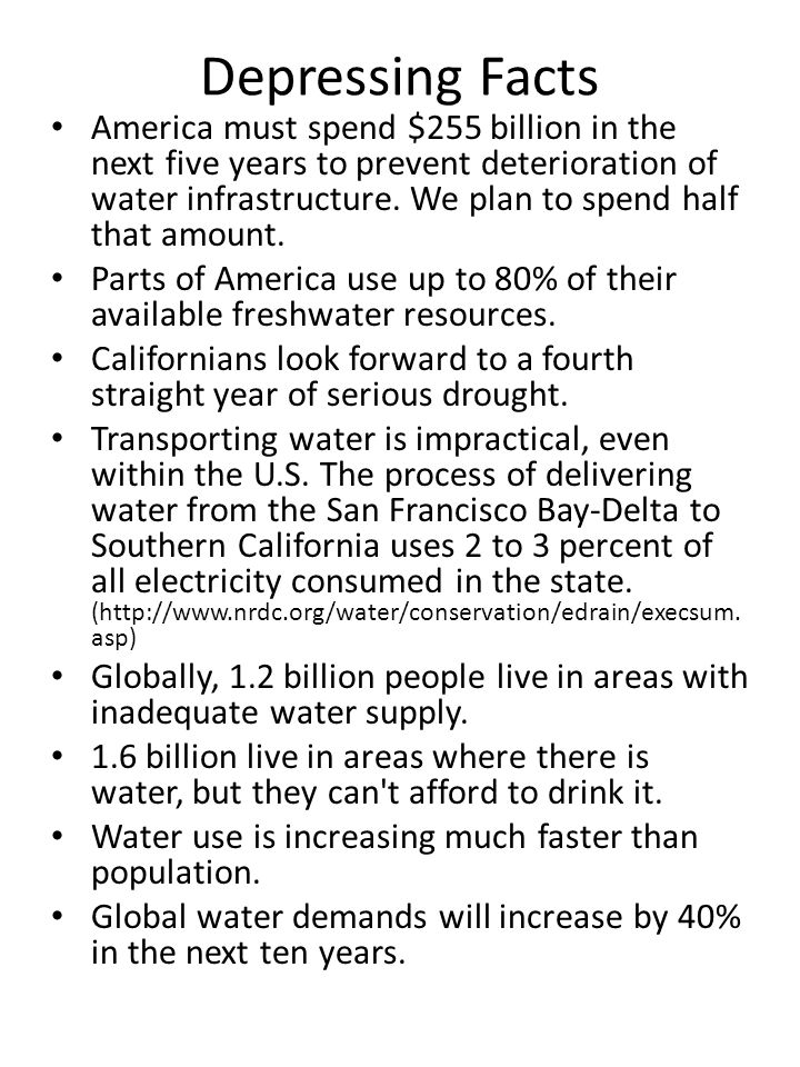 Depressing Facts America must spend $255 billion in the next five years to prevent deterioration of water infrastructure.