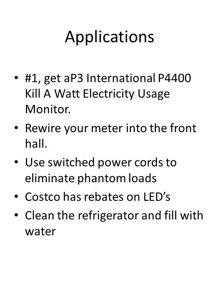 Applications #1, get aP3 International P4400 Kill A Watt Electricity Usage Monitor.