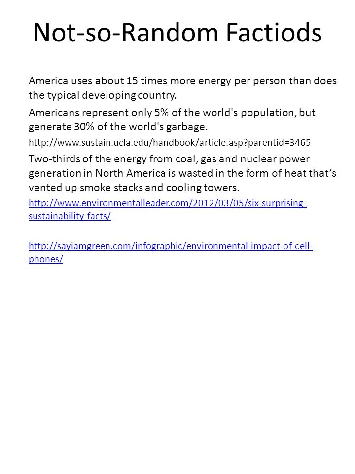 Not-so-Random Factiods America uses about 15 times more energy per person than does the typical developing country.