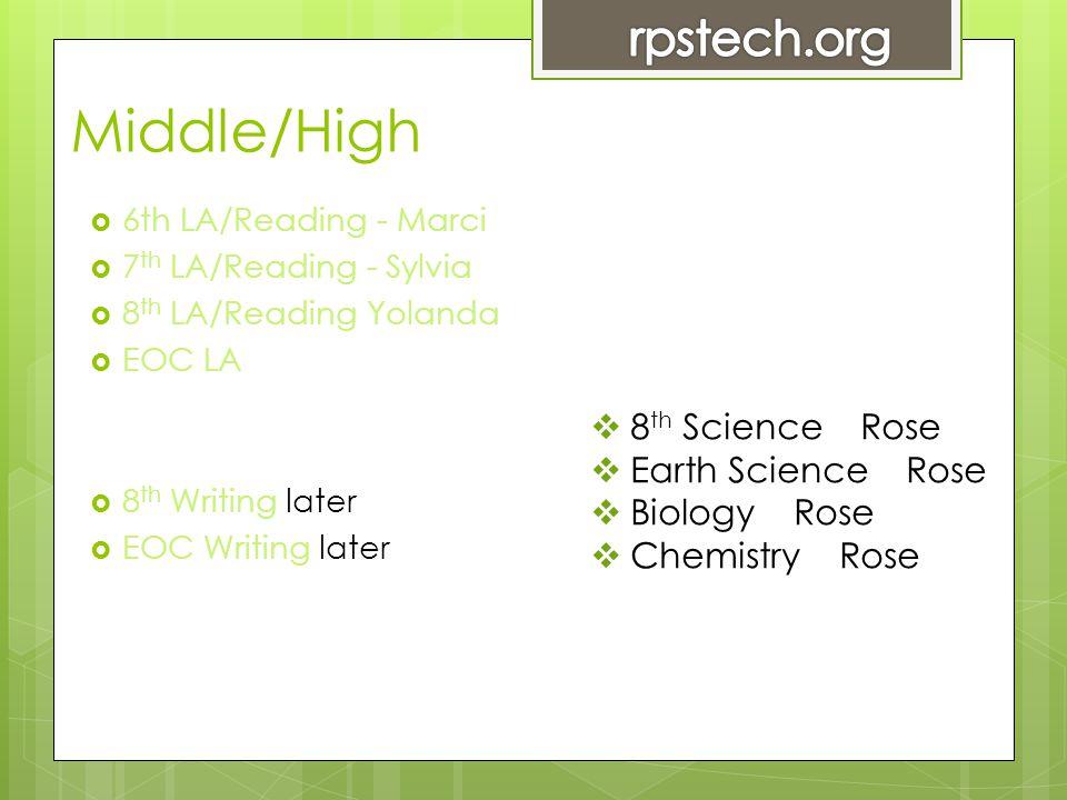 Middle/High  6th LA/Reading - Marci  7 th LA/Reading - Sylvia  8 th LA/Reading Yolanda  EOC LA  8 th Writing later  EOC Writing later  8 th Science Rose  Earth Science Rose  Biology Rose  Chemistry Rose