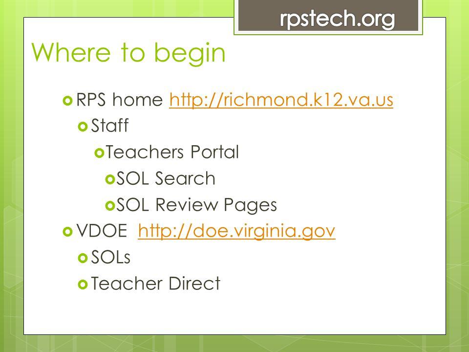 Where to begin  RPS home http://richmond.k12.va.ushttp://richmond.k12.va.us  Staff  Teachers Portal  SOL Search  SOL Review Pages  VDOE http://doe.virginia.govhttp://doe.virginia.gov  SOLs  Teacher Direct