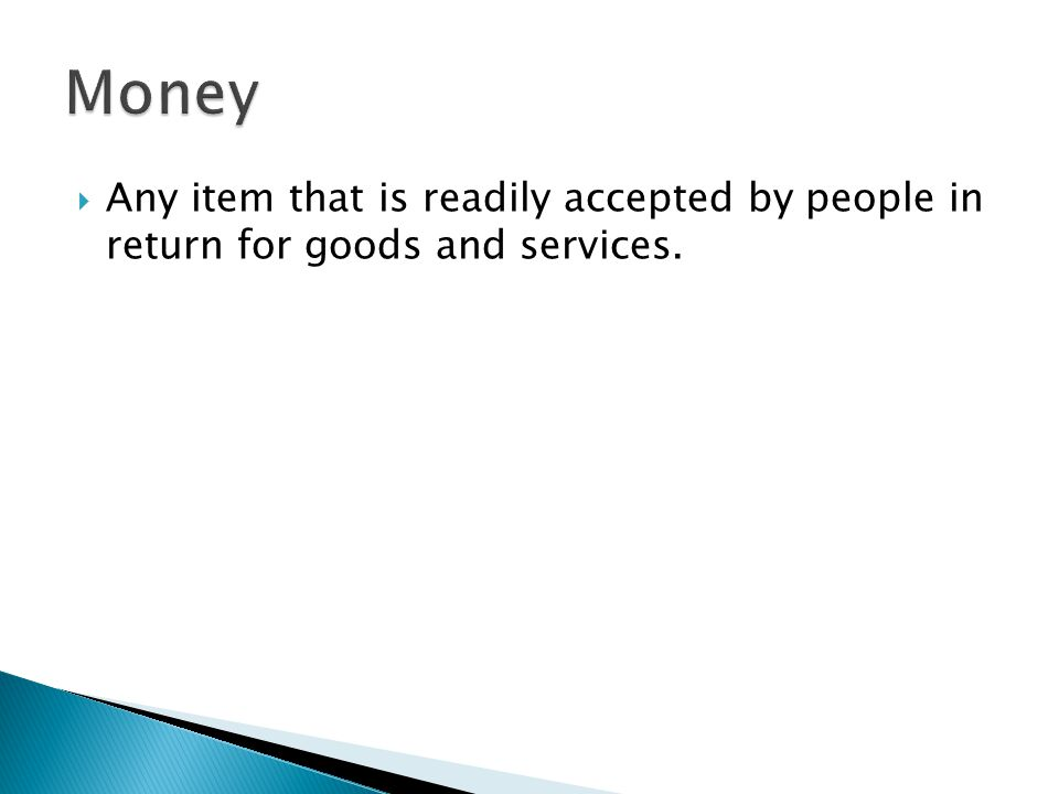  Any item that is readily accepted by people in return for goods and services.