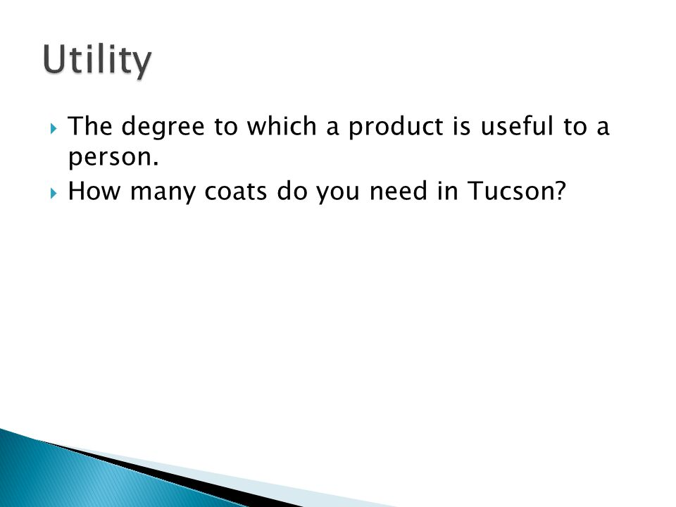 The degree to which a product is useful to a person.  How many coats do you need in Tucson?