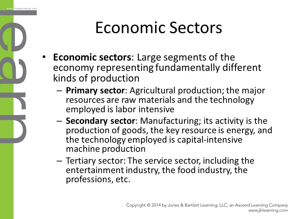 Economic Sectors Economic sectors: Large segments of the economy representing fundamentally different kinds of production – Primary sector: Agricultur