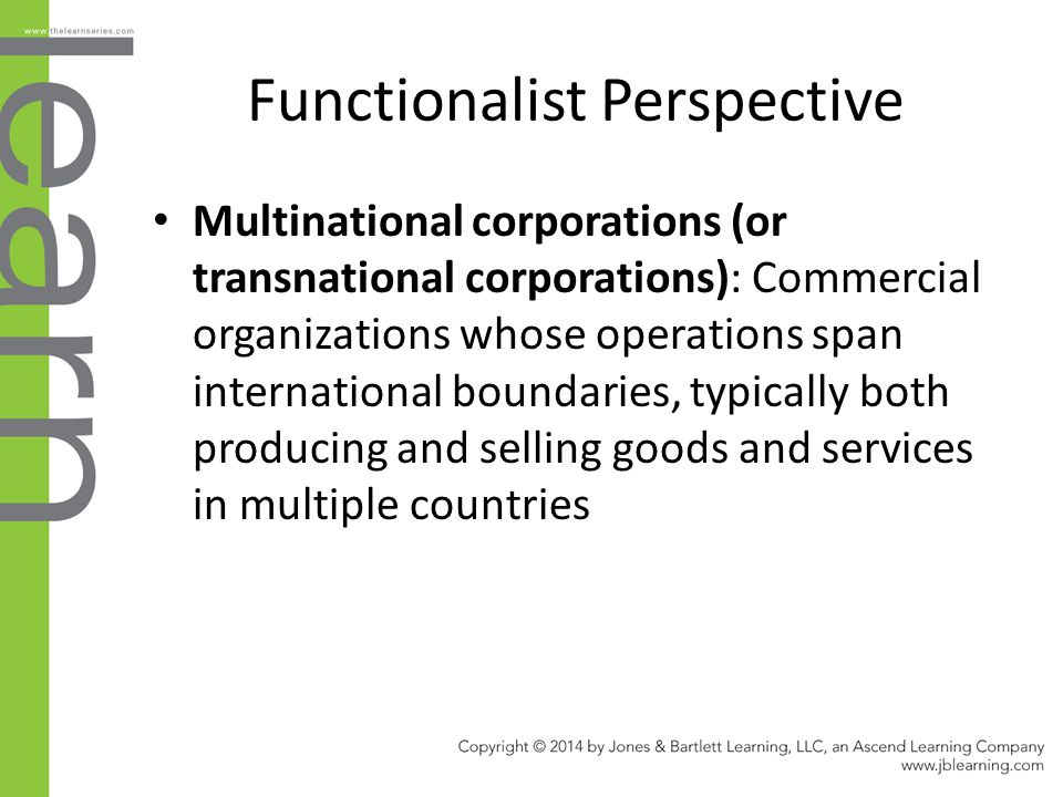 Functionalist Perspective Multinational corporations (or transnational corporations): Commercial organizations whose operations span international bou
