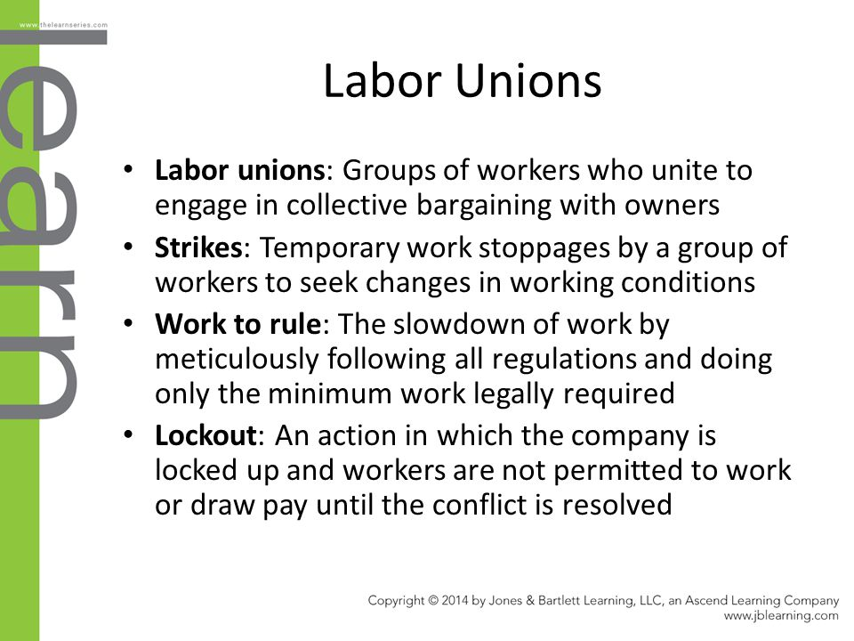 Labor Unions Labor unions: Groups of workers who unite to engage in collective bargaining with owners Strikes: Temporary work stoppages by a group of