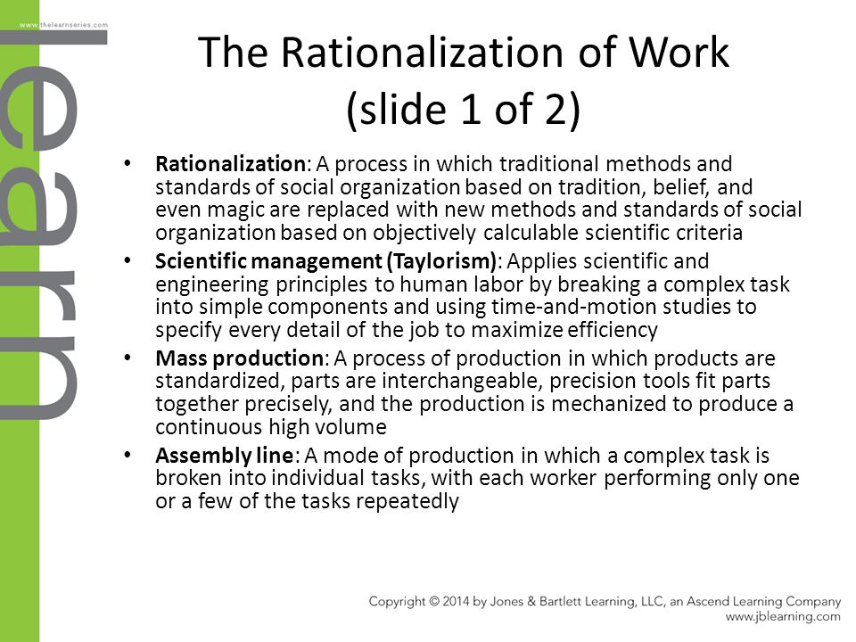 The Rationalization of Work (slide 1 of 2) Rationalization: A process in which traditional methods and standards of social organization based on tradi