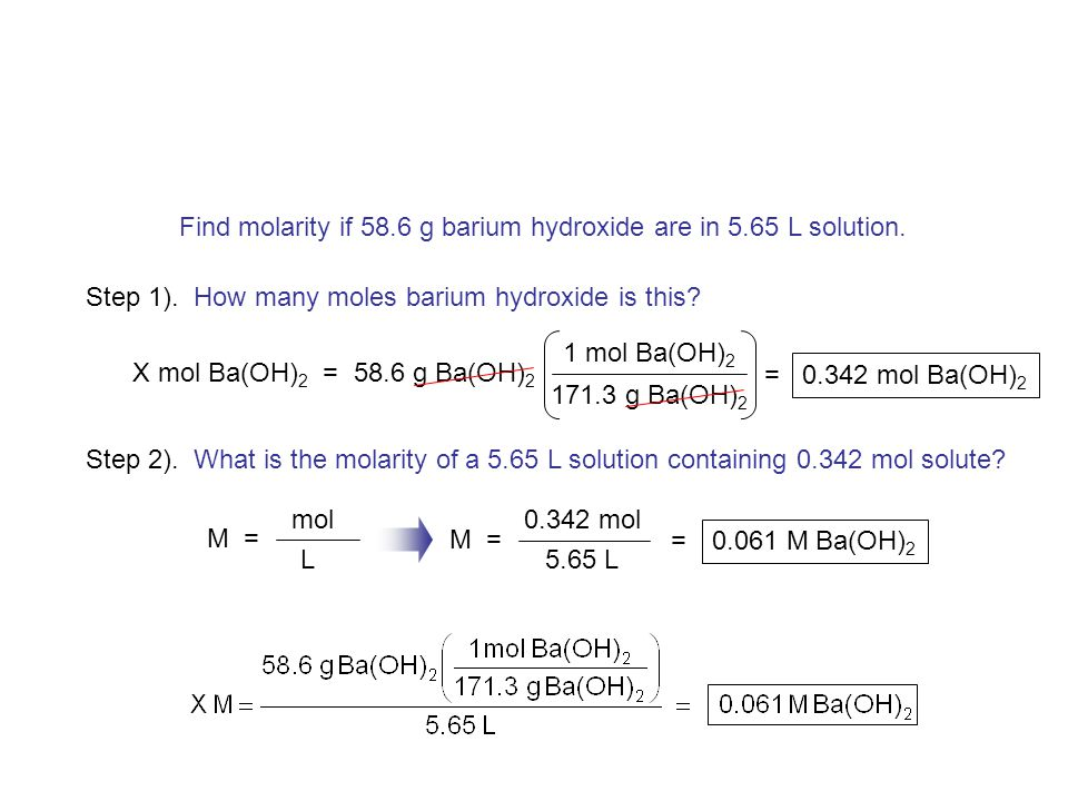 0.342 mol 5.65 L Find molarity if 58.6 g barium hydroxide are in 5.65 L solution.