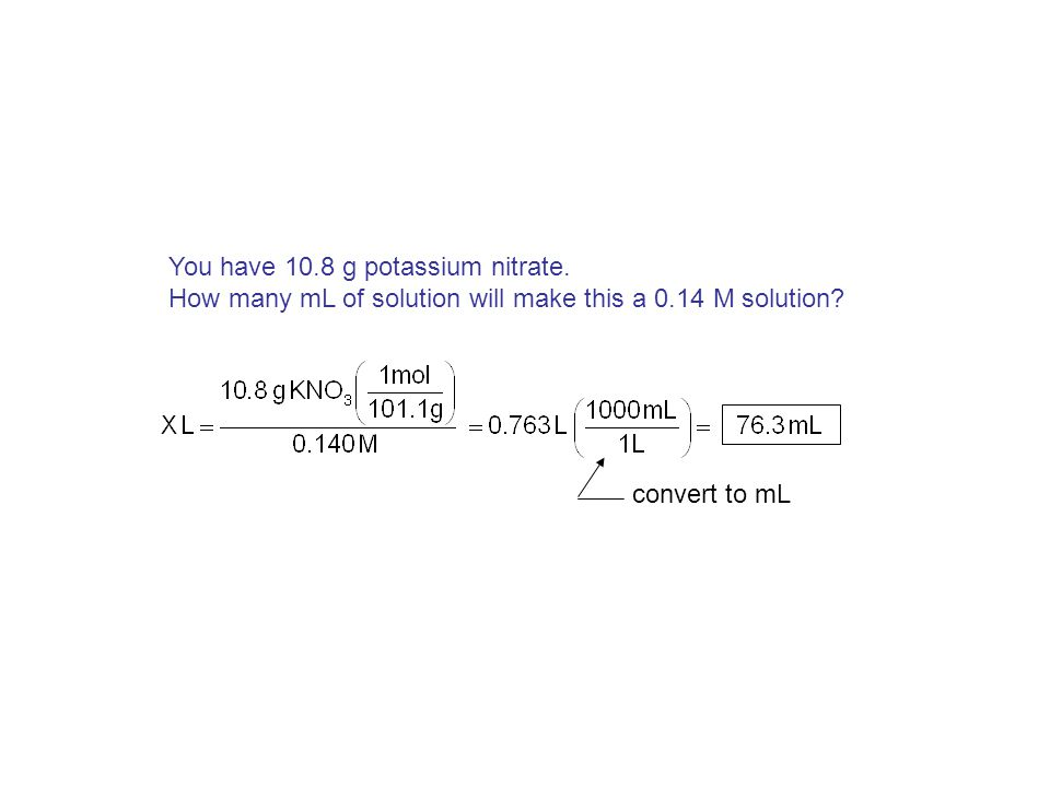 You have 10.8 g potassium nitrate. How many mL of solution will make this a 0.14 M solution.