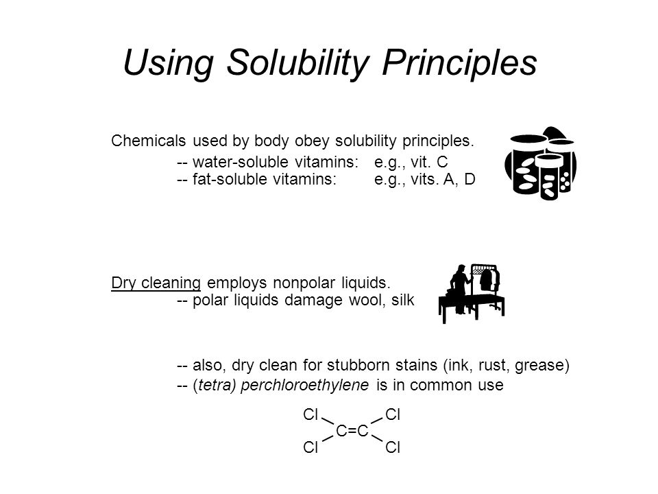 Using Solubility Principles C=C Cl Chemicals used by body obey solubility principles.