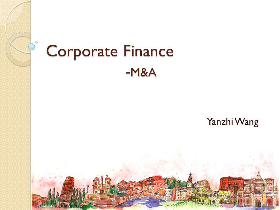 Corporate Finance - M&A Yanzhi Wang