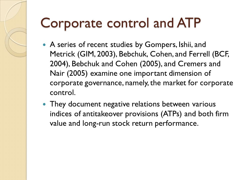 Corporate control and ATP A series of recent studies by Gompers, Ishii, and Metrick (GIM, 2003), Bebchuk, Cohen, and Ferrell (BCF, 2004), Bebchuk and