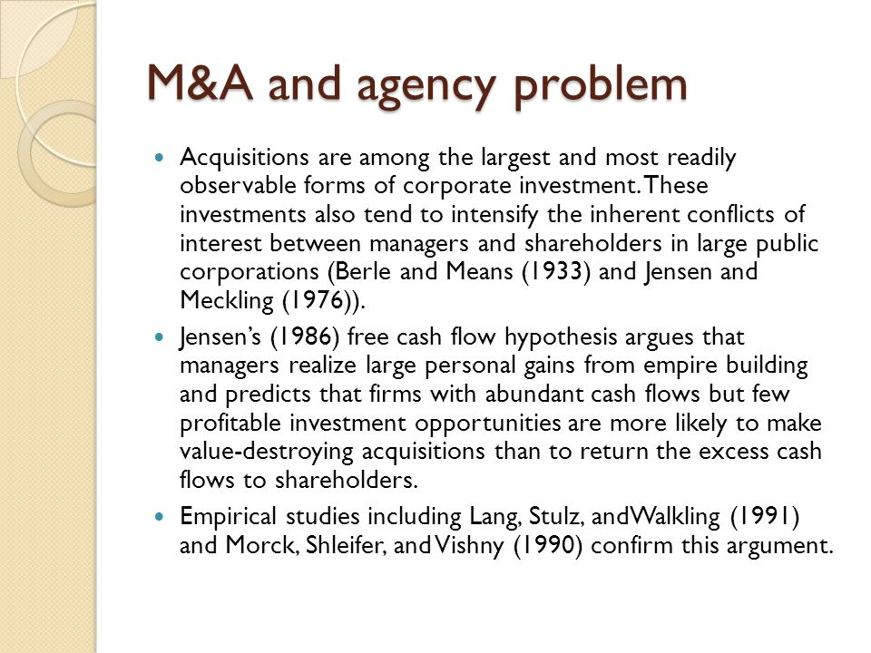 M&A and agency problem Acquisitions are among the largest and most readily observable forms of corporate investment. These investments also tend to in