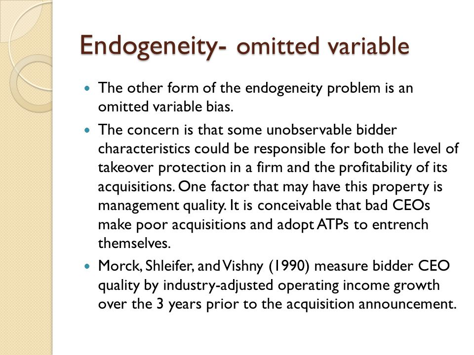 Endogeneity- omitted variable The other form of the endogeneity problem is an omitted variable bias. The concern is that some unobservable bidder char