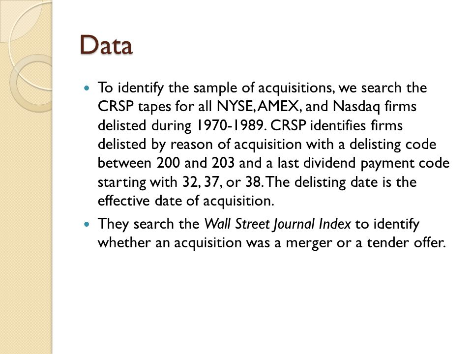 Data To identify the sample of acquisitions, we search the CRSP tapes for all NYSE, AMEX, and Nasdaq firms delisted during 1970-1989. CRSP identifies