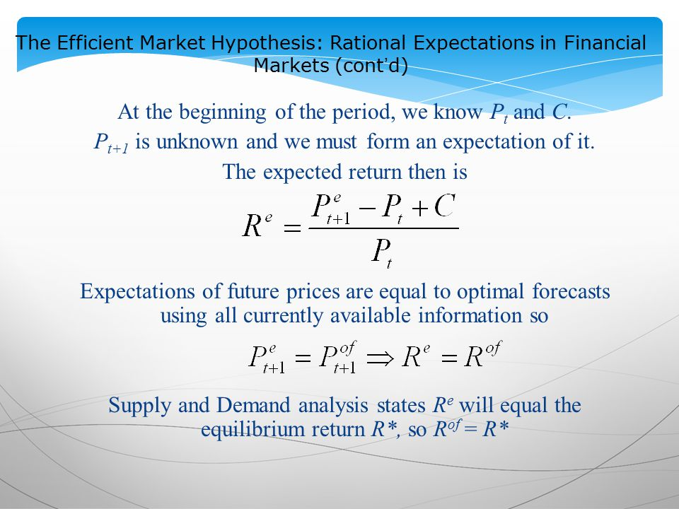 The Efficient Market Hypothesis: Rational Expectations in Financial Markets (cont'd) At the beginning of the period, we know P t and C.