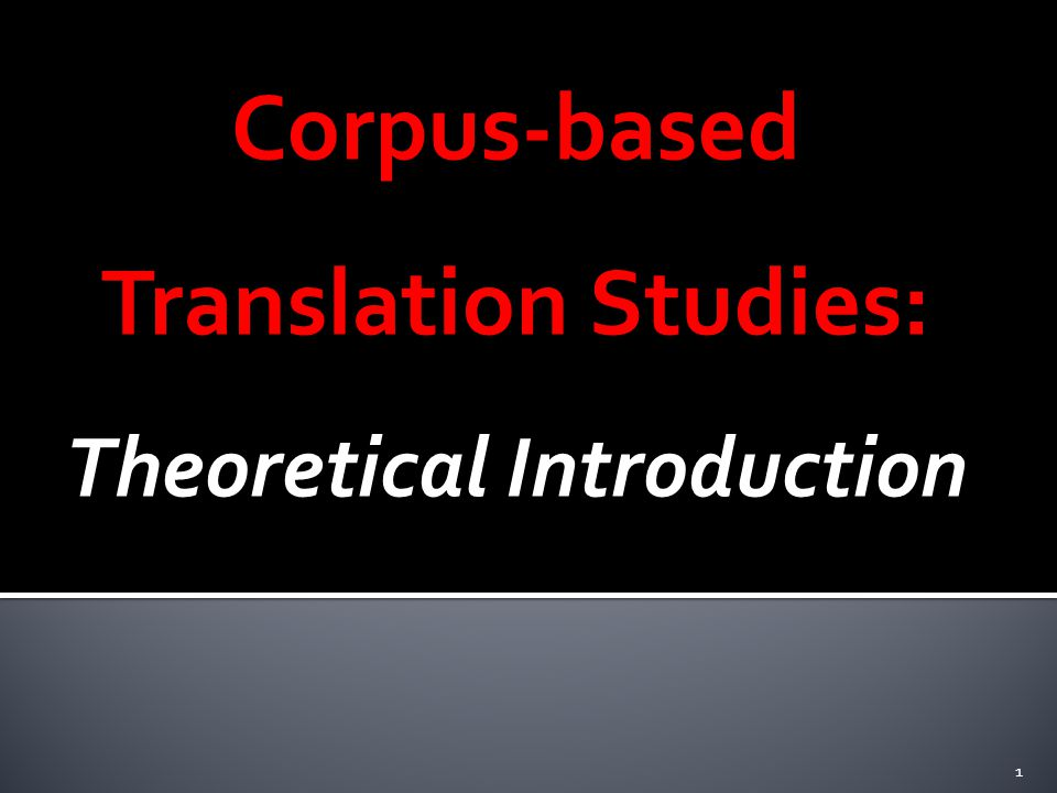 Corpus-based Translation Studies: Theoretical Introduction 1