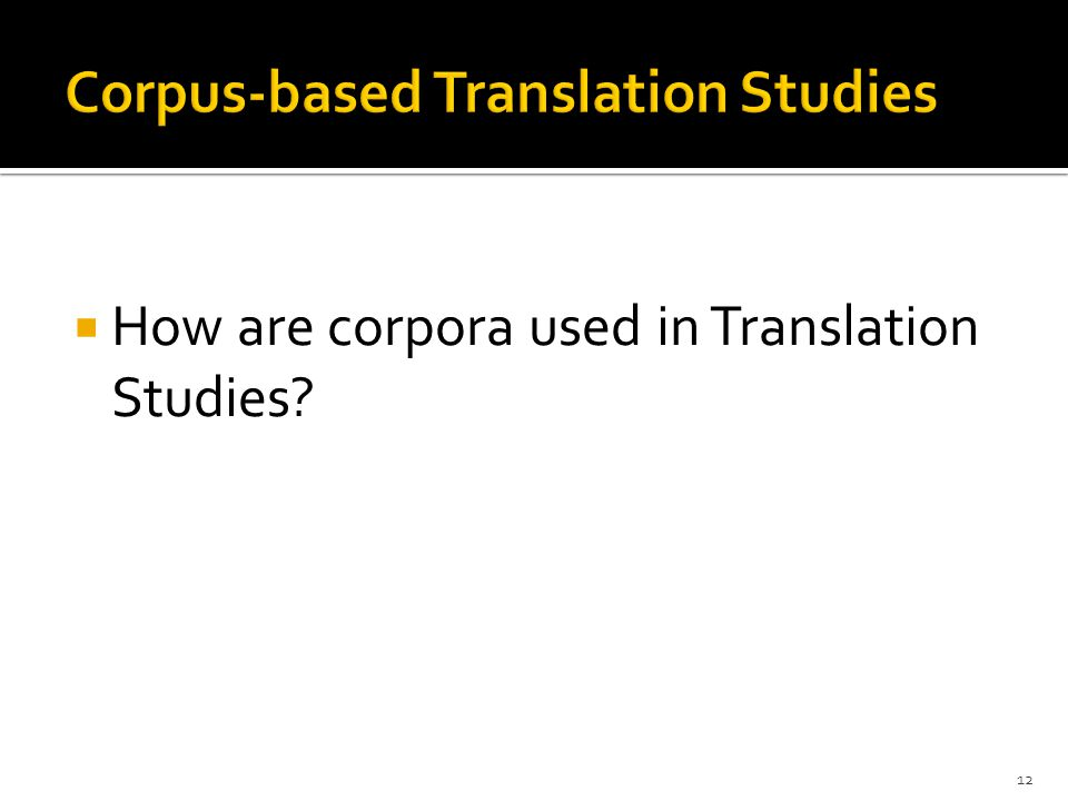  How are corpora used in Translation Studies 12