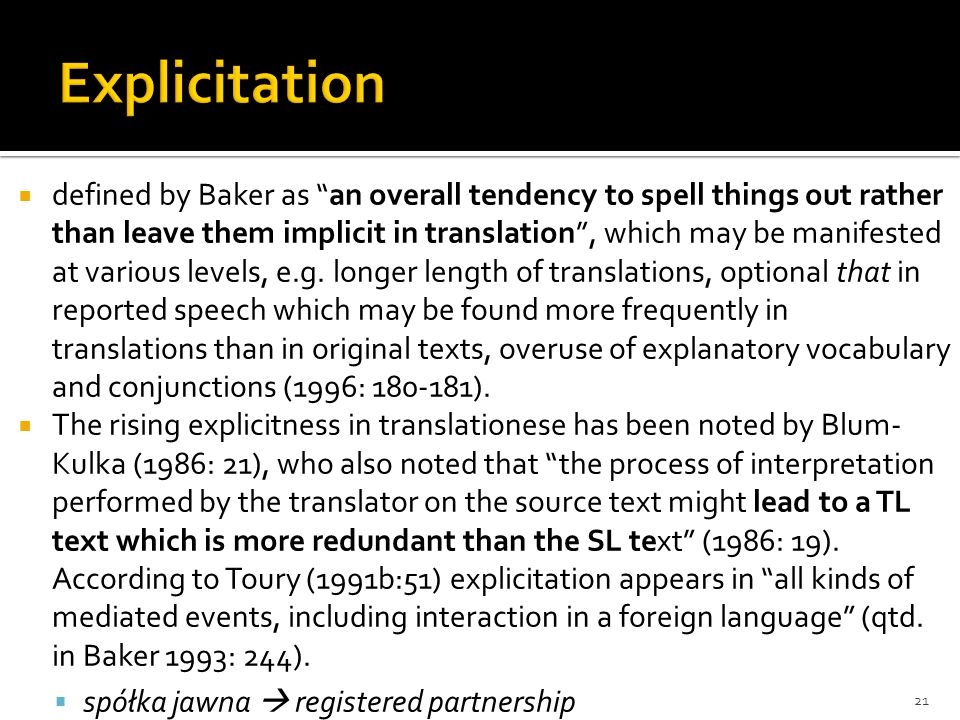  defined by Baker as an overall tendency to spell things out rather than leave them implicit in translation , which may be manifested at various levels, e.g.