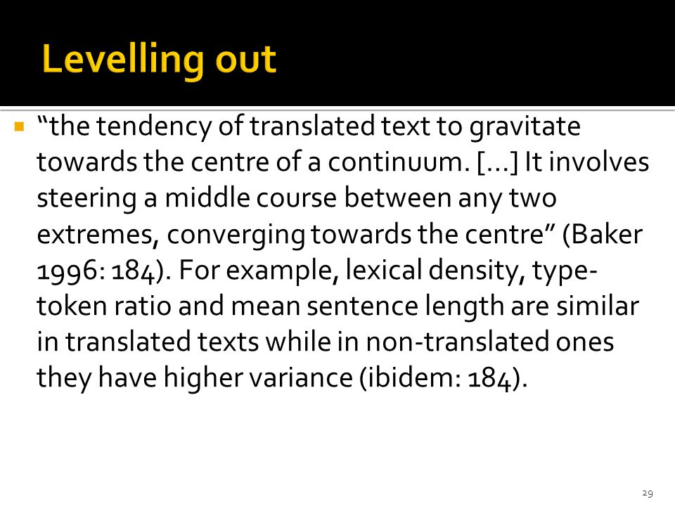 " ""the tendency of translated text to gravitate towards the centre of a continuum. […] It involves steering a middle course between any two extremes,"