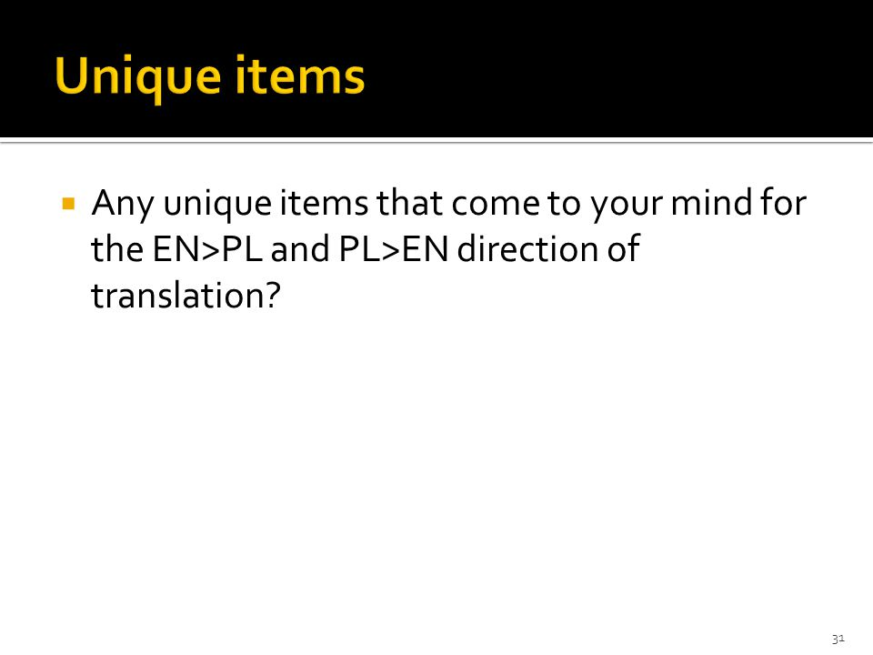  Any unique items that come to your mind for the EN>PL and PL>EN direction of translation 31